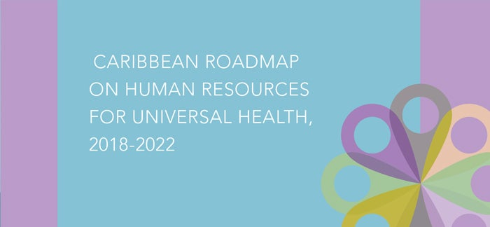 Caribbean Roadmap on Human Resources for Universal Health, 2018-2022