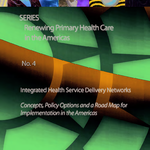 Integrated Health Service Delivery Networks: Concepts, Policy Options and a Road Map for Implementation in the Americas [2011]