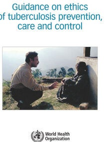 Guidance on ethics of tuberculosis prevention, care and control
