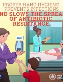 Proper hand hygiene prevents infections and slows the spread of antibiotic resistance; 2019