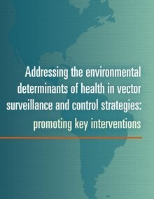Addressing the environmental determinants of health in vector surveillance and control strategies: promoting key interventions