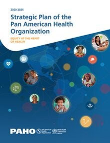 Strategic Plan of the Pan American Health Organization 2020-2025: Equity at the Heart of Health