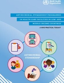 Antimicrobial stewardship programmes in health-care facilities in low- and middle-income countries: a WHO practical toolkit