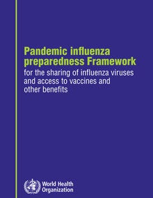 Pandemic influenza preparedness Framework for the sharing of influenza viruses and access to vaccines and other benefits