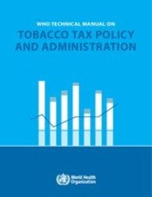 WHO technical manual on tobacco tax policy and administration